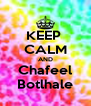 KEEP  CALM AND Chafeel Botlhale - Personalised Poster A4 size