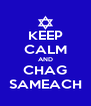 KEEP CALM AND CHAG SAMEACH - Personalised Poster A4 size