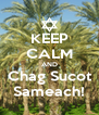 KEEP CALM AND Chag Sucot Sameach! - Personalised Poster A4 size