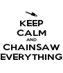 KEEP CALM AND CHAINSAW EVERYTHING - Personalised Poster A4 size