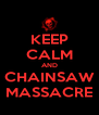 KEEP CALM AND CHAINSAW MASSACRE - Personalised Poster A4 size