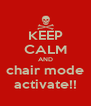 KEEP CALM AND chair mode activate!! - Personalised Poster A4 size