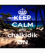 KEEP CALM AND chalkidik ON - Personalised Poster A4 size