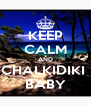 KEEP CALM AND CHALKIDIKI  BABY - Personalised Poster A4 size