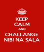KEEP CALM AND CHALLANGE NIBI NA SALA - Personalised Poster A4 size