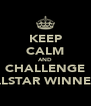 KEEP CALM AND CHALLENGE ALLSTAR WINNERS - Personalised Poster A4 size