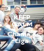 KEEP CALM AND Chama a Liga - Personalised Poster A4 size
