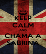 KEEP CALM AND CHAMA A SABRINA - Personalised Poster A4 size
