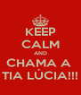 KEEP CALM AND CHAMA A  TIA LÚCIA!!! - Personalised Poster A4 size