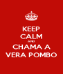 KEEP CALM AND CHAMA A VERA POMBO - Personalised Poster A4 size