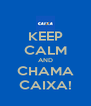 KEEP CALM AND CHAMA CAIXA! - Personalised Poster A4 size