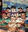 KEEP CALM AND CHAMA NÓIS - Personalised Poster A4 size