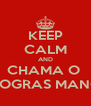 KEEP CALM AND CHAMA O  DOGRAS MANO - Personalised Poster A4 size