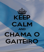 KEEP CALM AND CHAMA O GAITEIRO - Personalised Poster A4 size