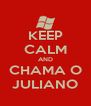 KEEP CALM AND CHAMA O JULIANO - Personalised Poster A4 size