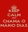 KEEP CALM AND CHAMA O MÁRIO DIAS - Personalised Poster A4 size