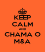 KEEP CALM AND CHAMA O M&A - Personalised Poster A4 size