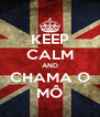 KEEP CALM AND CHAMA O MÔ - Personalised Poster A4 size