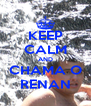 KEEP CALM AND CHAMA O RENAN - Personalised Poster A4 size