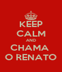 KEEP CALM AND CHAMA  O RENATO - Personalised Poster A4 size