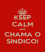 KEEP CALM and CHAMA O SÍNDICO! - Personalised Poster A4 size