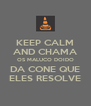 KEEP CALM AND CHAMA OS MALUCO DOIDO DA CONE QUE ELES RESOLVE - Personalised Poster A4 size