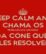 KEEP CALM AND CHAMA OS MALUCOS DOIDO DA CONE QUE  ELES RESOLVEM - Personalised Poster A4 size