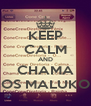 KEEP CALM AND CHAMA OS MALUKO - Personalised Poster A4 size