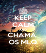 KEEP CALM AND CHAMA  OS MLQ - Personalised Poster A4 size