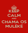 KEEP CALM AND CHAMA OS MULEKE - Personalised Poster A4 size