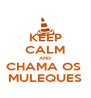 KEEP CALM AND CHAMA OS  MULEQUES - Personalised Poster A4 size