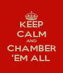 KEEP CALM AND CHAMBER 'EM ALL - Personalised Poster A4 size