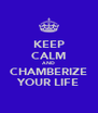 KEEP CALM AND CHAMBERIZE YOUR LIFE - Personalised Poster A4 size