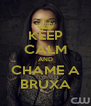 KEEP CALM AND CHAME A BRUXA - Personalised Poster A4 size