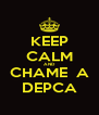 KEEP CALM AND CHAME  A DEPCA - Personalised Poster A4 size