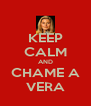 KEEP CALM AND CHAME A VERA - Personalised Poster A4 size