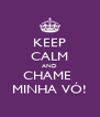 KEEP CALM AND CHAME  MINHA VÓ! - Personalised Poster A4 size