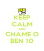 KEEP CALM AND CHAME O BEN 10 - Personalised Poster A4 size