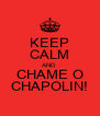 KEEP CALM AND CHAME O CHAPOLIN! - Personalised Poster A4 size