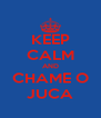 KEEP CALM AND CHAME O JUCA - Personalised Poster A4 size