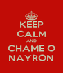 KEEP CALM AND CHAME O NAYRON - Personalised Poster A4 size