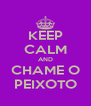 KEEP CALM AND CHAME O PEIXOTO - Personalised Poster A4 size
