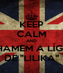 """KEEP CALM AND CHAMEM A LÍGIA DE """"LILIKA"""" - Personalised Poster A4 size"""