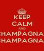 KEEP CALM AND CHAMPAGNAT CHAMPAGNAT - Personalised Poster A4 size