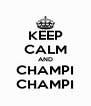 KEEP CALM AND CHAMPI CHAMPI - Personalised Poster A4 size