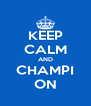 KEEP CALM AND CHAMPI ON - Personalised Poster A4 size