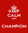 KEEP CALM AND  CHAMPION - Personalised Poster A4 size