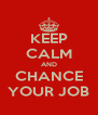 KEEP CALM AND CHANCE YOUR JOB - Personalised Poster A4 size