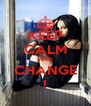 KEEP CALM AND CHANGE ! - Personalised Poster A4 size