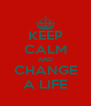 KEEP CALM AND CHANGE A LIFE - Personalised Poster A4 size
